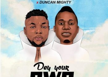 New Music: Oritsefemi feat. Duncan Mighty – Dey Your Own