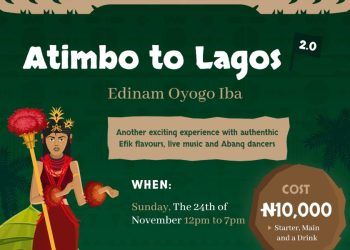 Nothing beats a Perfect Match of Efik Delicacies, Live Music & Abang Dancers! 'Atimbo to Lagos 2.0' is Back on November 24th