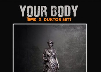 New Music: Efe feat. Duktor Sett – Your Body