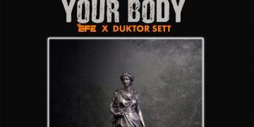 New Music: Efe feat. Duktor Sett – Your Body