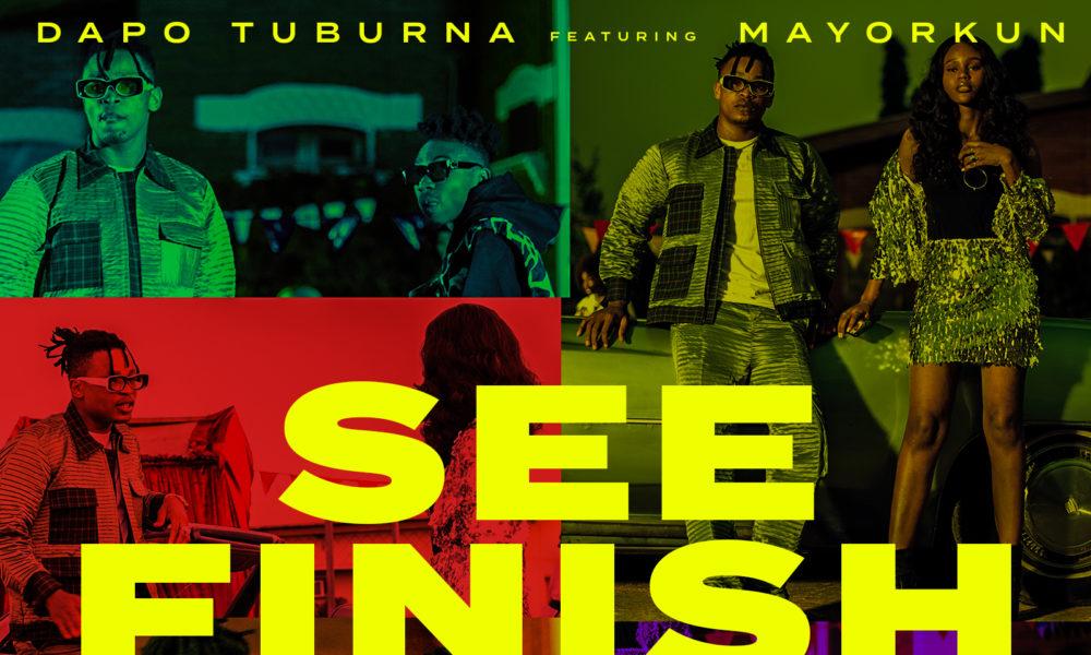 New Music: Dapo Tuburna feat. Mayorkun – See Finish