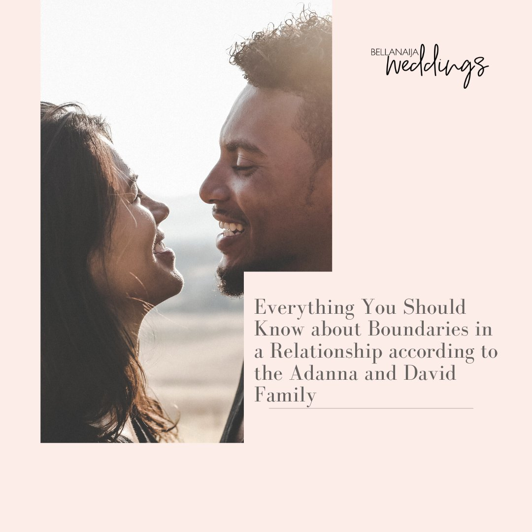 Everything You Should Know about Boundaries in a Relationship according to the Adanna and David Family