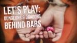 D&D Behind Bars – Can Fantasy Set You Free?