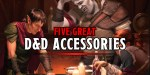 RPG Accessories: Add Some Magic To Your Tablet