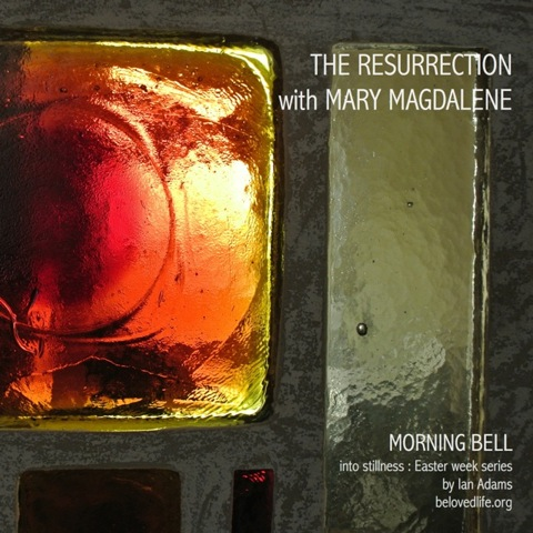 morning bell: the resurrection with Mary Magdalene