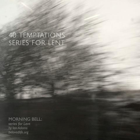 Morning Bell: 40 Temptations - series for Lent