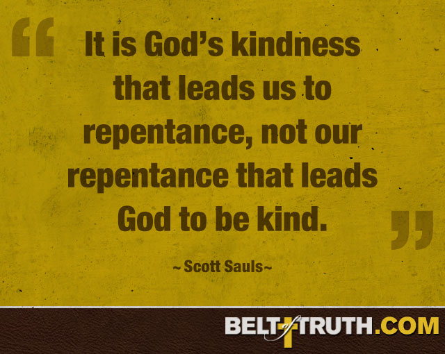 """""""It is God's kindness that leads us to repentance, not our repentance that leads God to be kind."""" —Scott Sauls"""