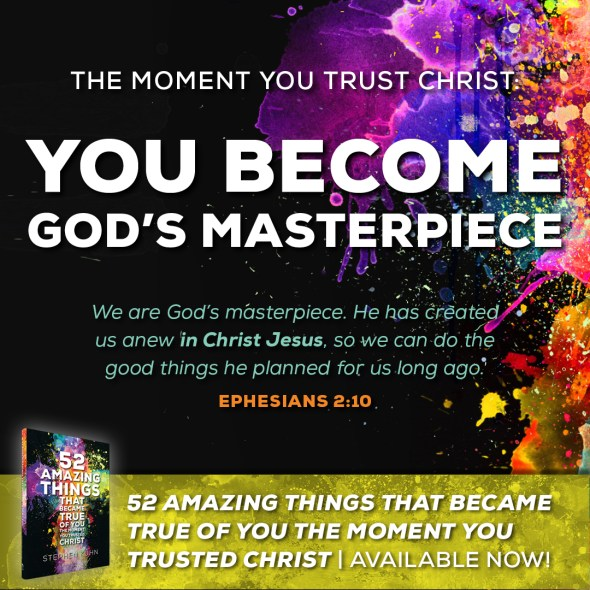 We are God's masterpiece. He has created us anew in Christ Jesus, so we can do the good things he planned for us long ago (Ephesians 2:10).