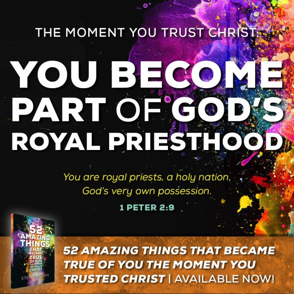 You are royal priests, a holy nation, God's very own possession (1 Peter 2:9).
