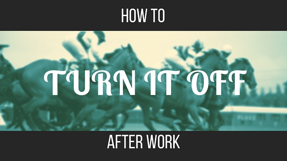 How to Turn It Off After Work