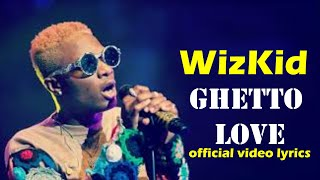 WizKid - Ghetto Love (Official Video lyrics)