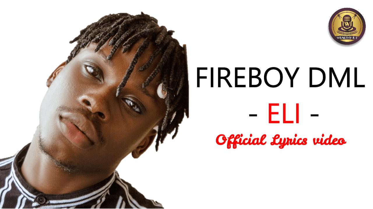 Fireboy DML - Eli - (Official Lyrics Video)