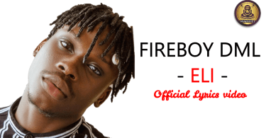 Fireboy DML - Eli - (Official Lyrics Video)
