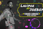 Ladipoe - Yoruba Samurai ft Joeboy (Official Audio)