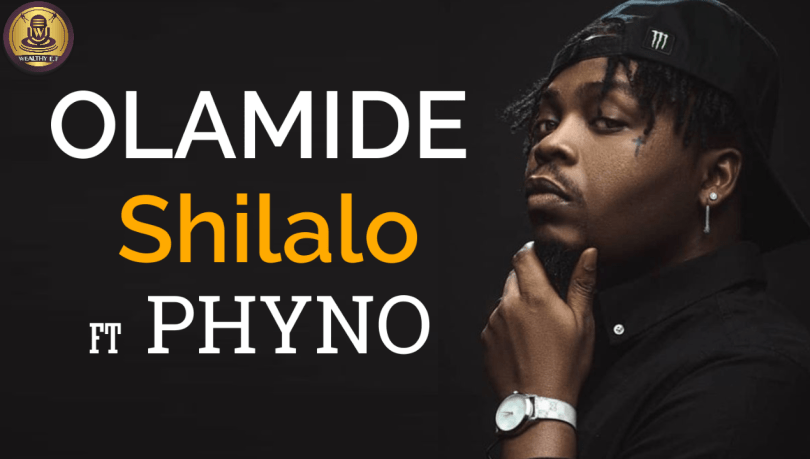 Olamide - Shilalo ft Phyno (Official Lyrics Vedeo)