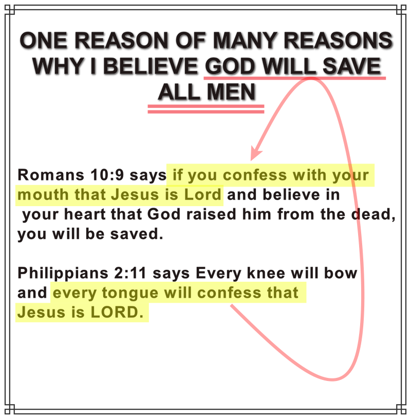 Romans 10:9 and Philippians 2:11, together prove all men will be saved.