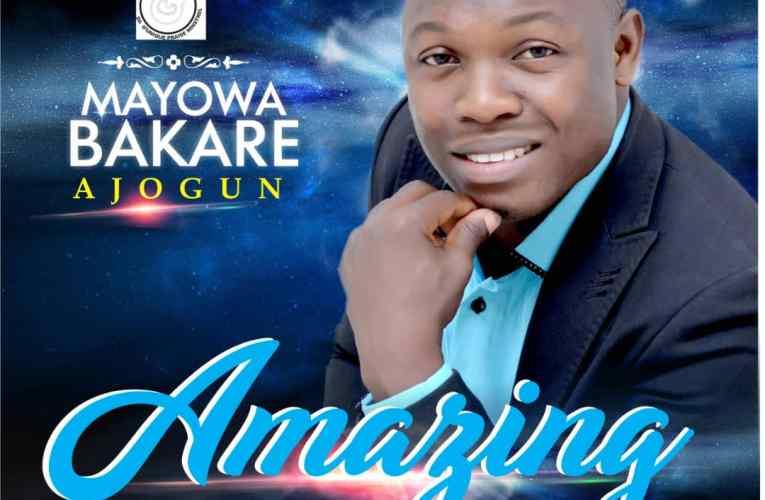 New Music: Amazing By Mayowa Bakare Ajogun || @1ajogun