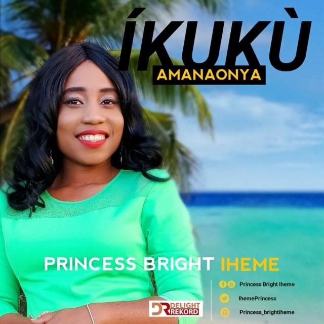 Download Princess Bright Iheme - Íkukù Amanaonya Free MP3 Song