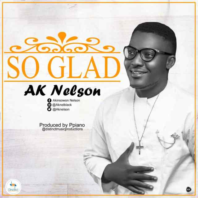 Download So Glad By Ak Nelson Free Mp3 Song 2019
