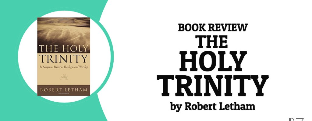"Book Review: ""The Holy Trinity"" by Robert Letham"