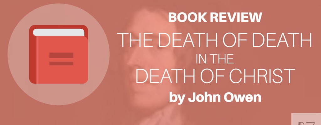 "Book Review: ""The Death of Death in the Death of Christ"" by John Owen"