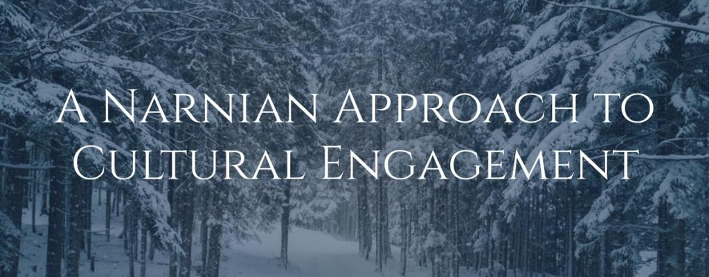 A Narnian Approach to Cultural Engagement