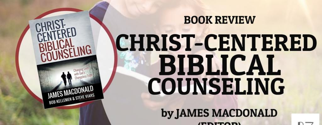 """Book Review: """"Christ-Centered Biblical Counseling"""" by James MacDonald"""