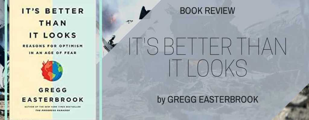 "Book Review: ""It's Better Than it Looks"" by Gregg Easterbrook"