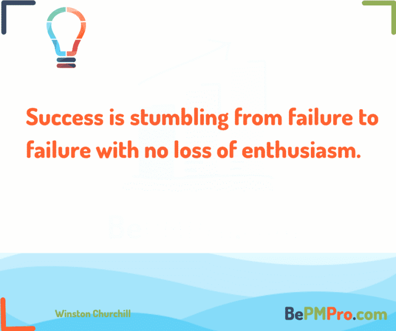 Success is stumbling from failure to failure with no loss of enthusiasm - 7 Great Motivational Quotes
