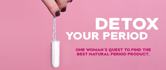 Detox your period - one womans quest to find the best natural period product
