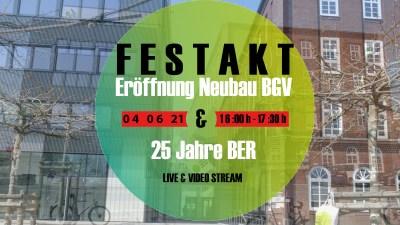 Freitag 04.06.2021, 16:00 – 17:30 Uhr: Eröffnung BGV Neubau & 25 Jahre BER im Live-Stream