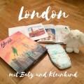 Reisetipps: London mit Baby und kleinen Kindern