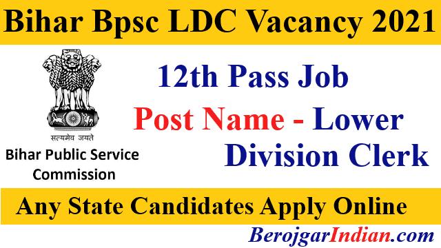 Bihar BPSC LDC Recruitment 2021 Official Notification, Vacancy Details, 12th pass job in Bihar