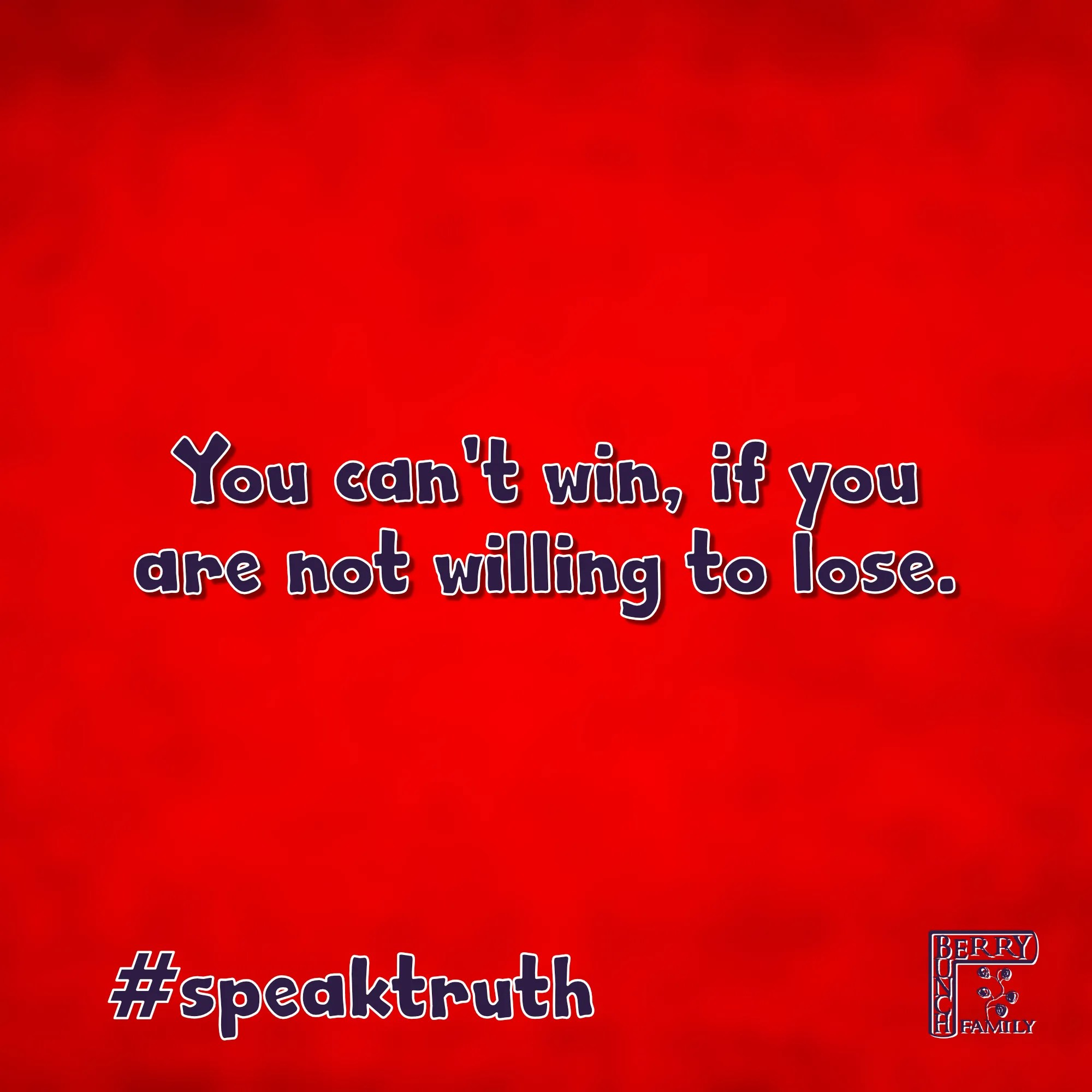 #SpeakTruth – You can't win, if you…