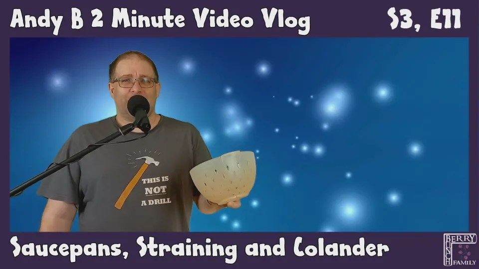 Andy B 2 Minute Video Vlog, Colanders, Saucepans and Strainers, S3, E11