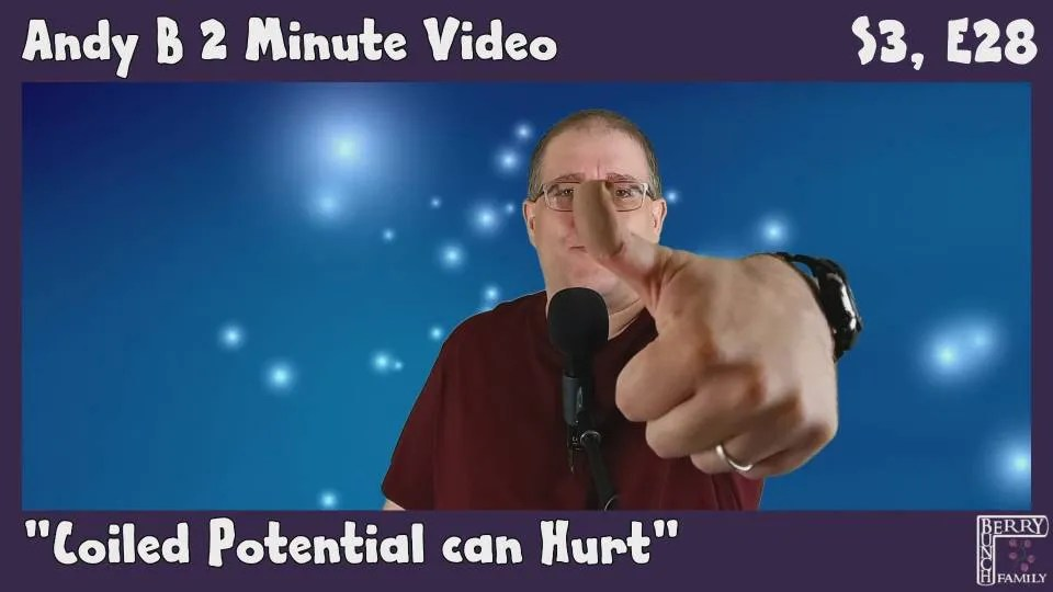 Andy B 2 Minute Video Vlog, Coiled Potential Can Hurt!, S3, E28
