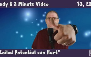 Andy B 2 Minute Video, s3, e28, coiled potential can hurt