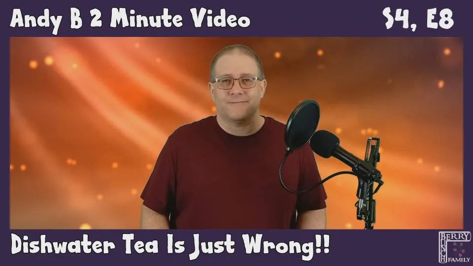 Andy B 2 Minute Video, Dishwater Tea Is Just Wrong, S4, E8