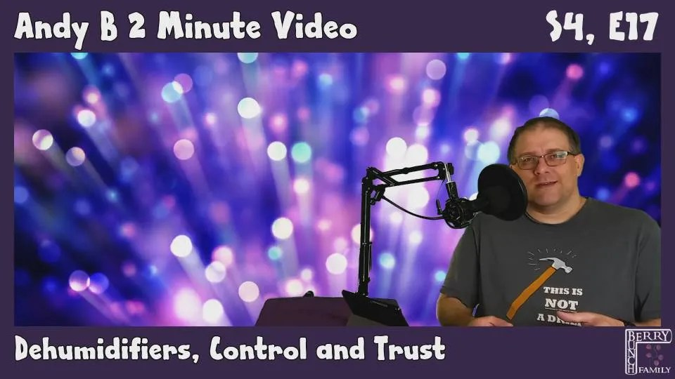Andy B 2 Minute Video, Dehumidifiers, Control and Trust, S4, E17