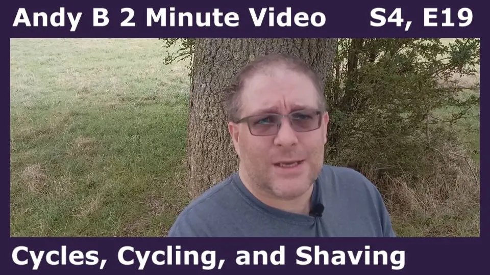 Andy B 2 Minute Video, Cycles, Cycling, and Shaving, S4, E19