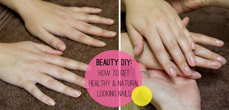 Beauty DIY: How To Get Healthy & Natural Looking Nails | Bespoke ...