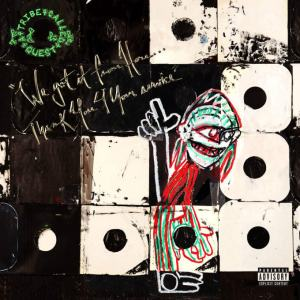 A Tribe Called Quest We Got It From Here
