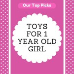 Awesome Toys for 1 Year Old Girl – APPROVED By Baby and Mom in 2017