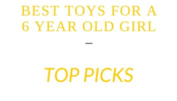 Best Toys For A 6 Year Old Girl Christmas 2018