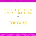 Best Toys for a 6 Year Old Girl Christmas 2017
