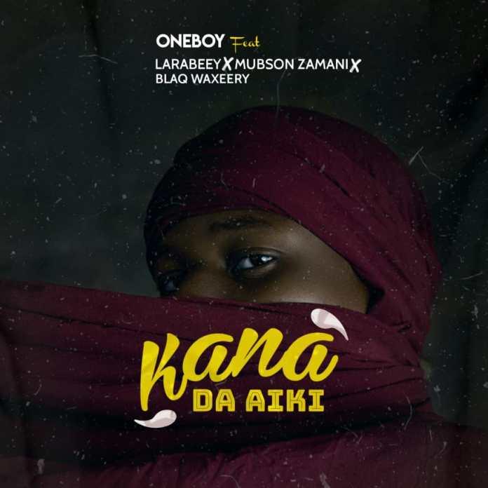 OneBoy Ft. Larabeey X Mubson Xamani & K One Blaq Waxeery - Kana Da Aiki