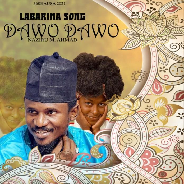 Naziru Sarkin Waka - Dawo Dawo (Labarina Mp3 Download)