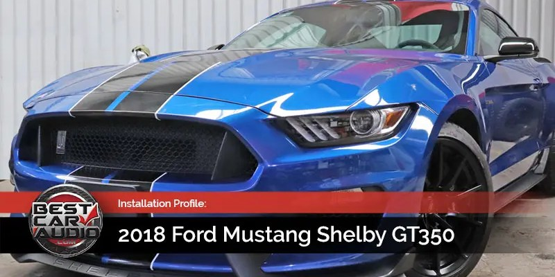 Mobile Enhancement Installation Profile: 2018 Ford Mustang Shelby GT350