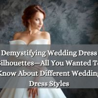 Demystifying Wedding Dress Silhouettes—All You Wanted To Know About Different Wedding Dress Styles