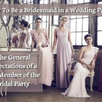 How To Be a Bridesmaid in a Wedding Party: The General Expectations of a Key Member of the Bridal Party
